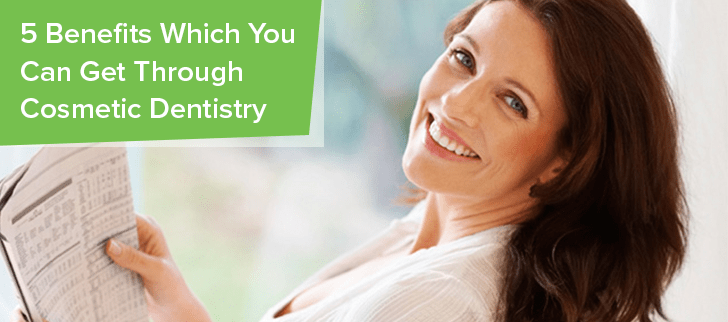 5 Benefits Which You Can Get Through Cosmetic Dentistry