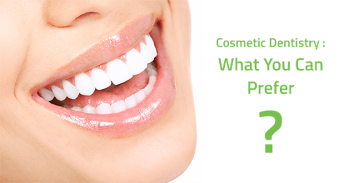 Cosmetic Dentistry: What You Can Prefer?