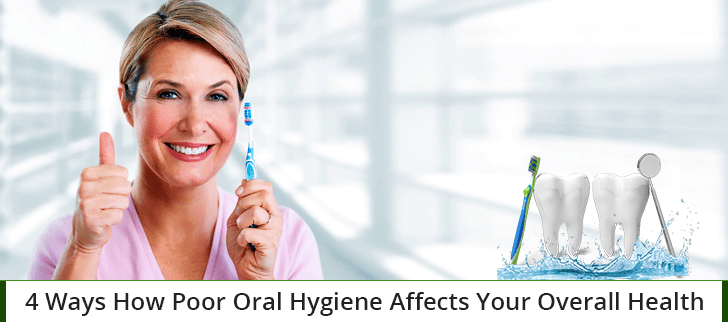 4 Ways How Poor Oral Hygiene Affects Your Overall Health