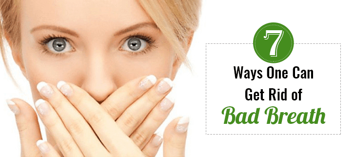 7 Ways One Can Get Rid of Bad Breath